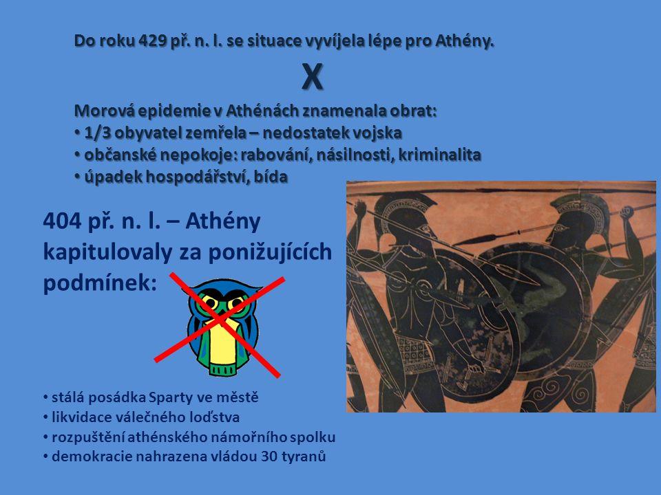 Do roku 429 př. n. l. se situace vyvíjela lépe pro Athény. X Morová epidemie v Athénách znamenala obrat: 1/3 obyvatel zemřela – nedostatek vojska 1/3