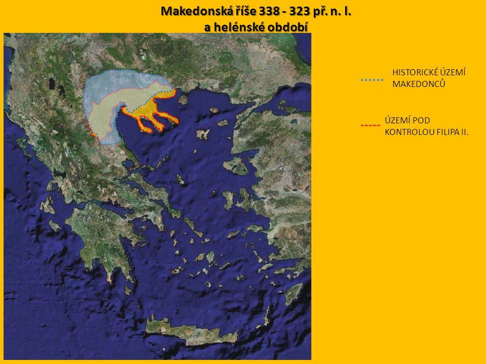 Makedonská říše 338 - 323 př. n. l. a helénské období ÚZEMÍ POD KONTROLOU FILIPA II. HISTORICKÉ ÚZEMÍ MAKEDONCŮ