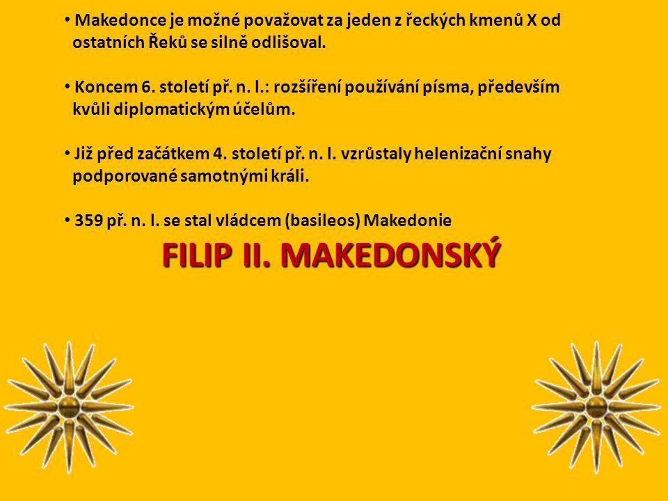 Makedonce je možné považovat za jeden z řeckých kmenů X od ostatních Řeků se silně odlišoval. Koncem 6. století př. n. l.: rozšíření používání písma,