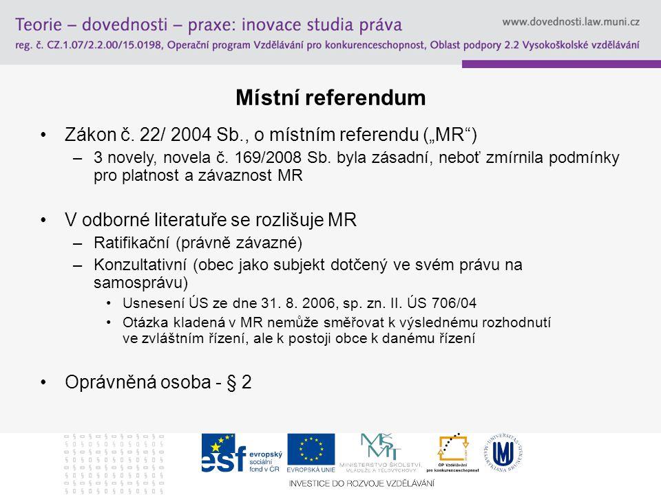 """Místní referendum Zákon č. 22/ 2004 Sb., o místním referendu (""""MR ) –3 novely, novela č."""