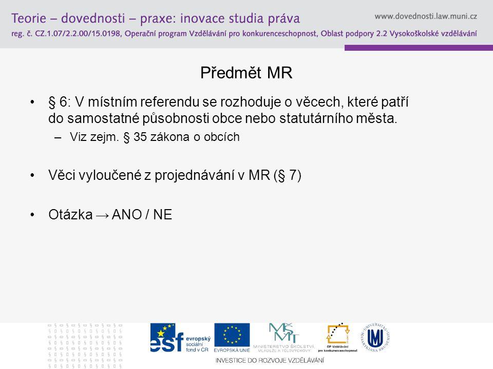 Předmět MR § 6: V místním referendu se rozhoduje o věcech, které patří do samostatné působnosti obce nebo statutárního města.