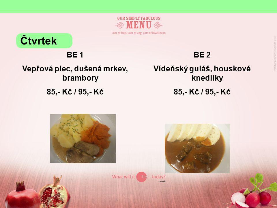 BE 1 Vepřová plec, dušená mrkev, brambory 85,- Kč / 95,- Kč BE 2 Vídeňský guláš, houskové knedlíky 85,- Kč / 95,- Kč Čtvrtek