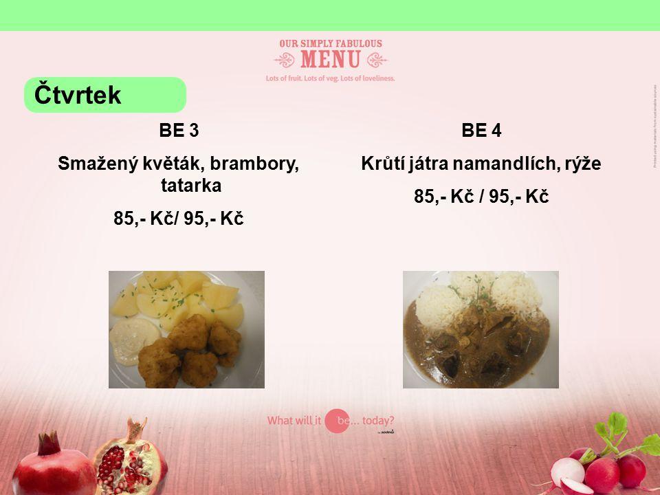 BE 3 Smažený květák, brambory, tatarka 85,- Kč/ 95,- Kč BE 4 Krůtí játra namandlích, rýže 85,- Kč / 95,- Kč Čtvrtek