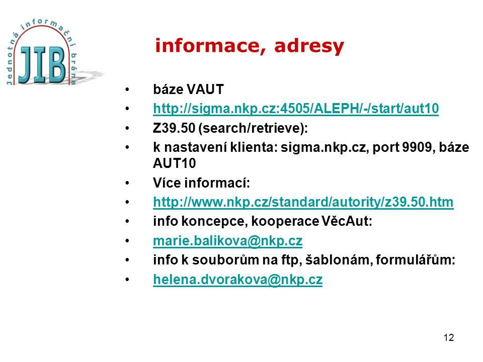 12 informace, adresy báze VAUT http://sigma.nkp.cz:4505/ALEPH/-/start/aut10 Z39.50 (search/retrieve): k nastavení klienta: sigma.nkp.cz, port 9909, bá