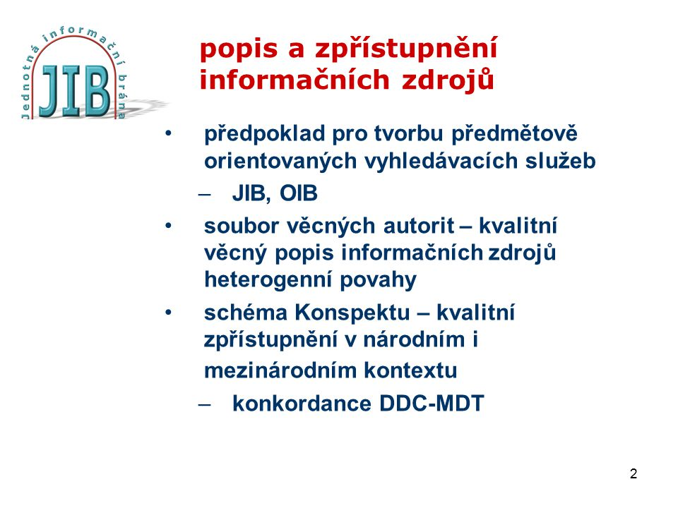 2 popis a zpřístupnění informačních zdrojů předpoklad pro tvorbu předmětově orientovaných vyhledávacích služeb –JIB, OIB soubor věcných autorit – kval
