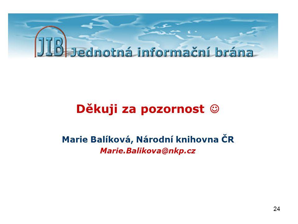 24 Děkuji za pozornost Marie Balíková, Národní knihovna ČR Marie.Balikova@nkp.cz