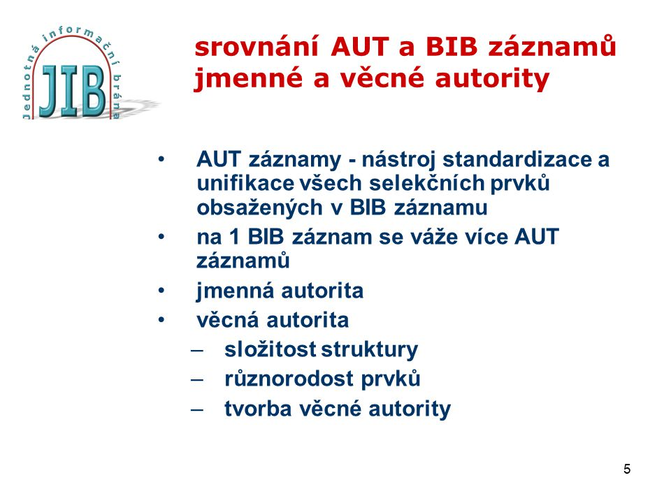 5 srovnání AUT a BIB záznamů jmenné a věcné autority AUT záznamy - nástroj standardizace a unifikace všech selekčních prvků obsažených v BIB záznamu n