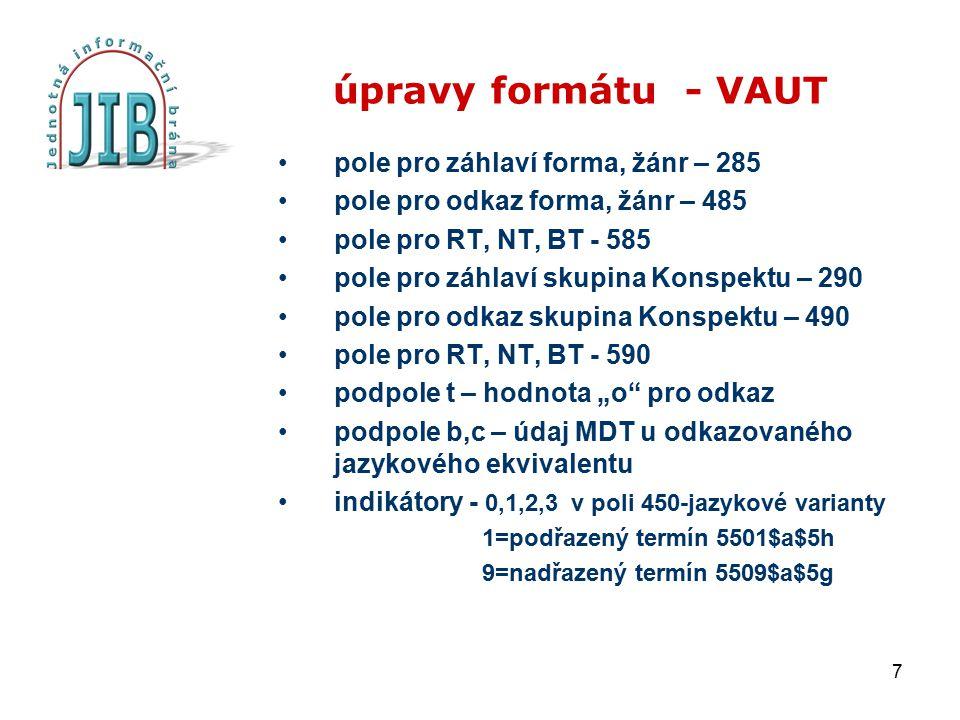 7 úpravy formátu - VAUT pole pro záhlaví forma, žánr – 285 pole pro odkaz forma, žánr – 485 pole pro RT, NT, BT - 585 pole pro záhlaví skupina Konspek