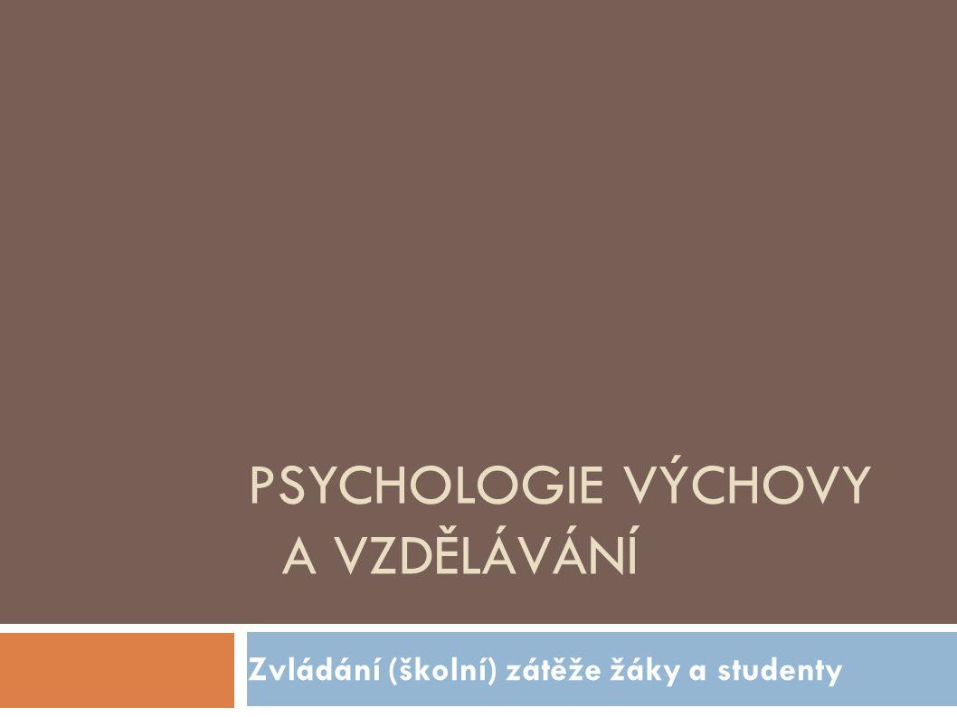 PSYCHOLOGIE VÝCHOVY A VZDĚLÁVÁNÍ Zvládání (školní) zátěže žáky a studenty