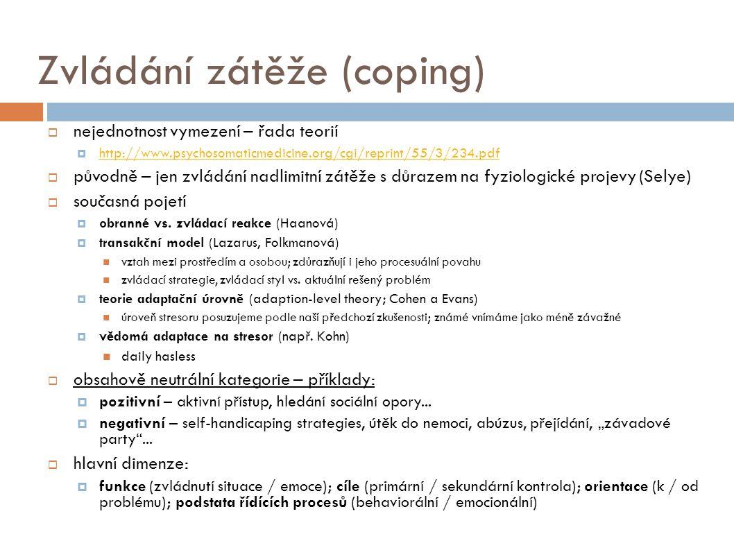 Zvládání zátěže (coping)  nejednotnost vymezení – řada teorií  http://www.psychosomaticmedicine.org/cgi/reprint/55/3/234.pdf http://www.psychosomati