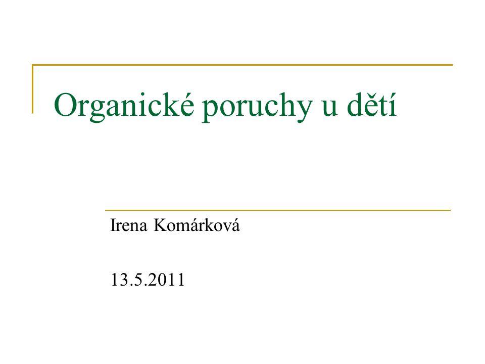 Organické poruchy u dětí Irena Komárková 13.5.2011