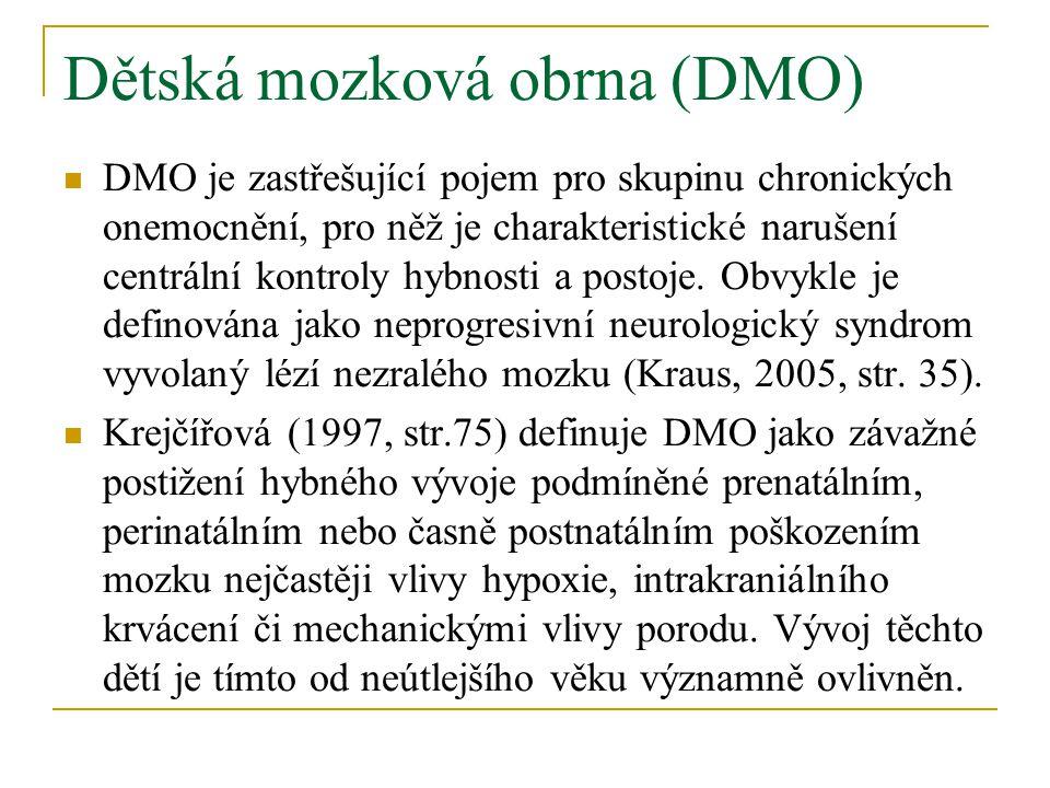 Dětská mozková obrna (DMO) DMO je zastřešující pojem pro skupinu chronických onemocnění, pro něž je charakteristické narušení centrální kontroly hybnosti a postoje.