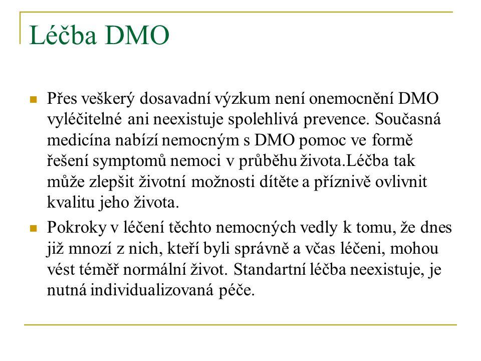 Léčba DMO Přes veškerý dosavadní výzkum není onemocnění DMO vyléčitelné ani neexistuje spolehlivá prevence.