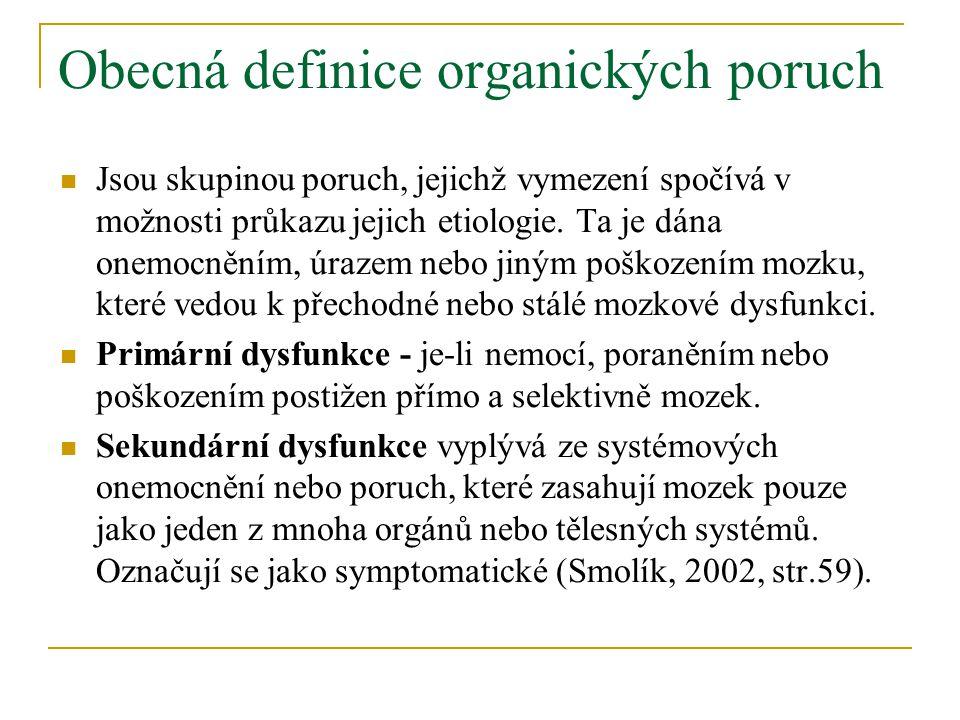 Obecná definice organických poruch Jsou skupinou poruch, jejichž vymezení spočívá v možnosti průkazu jejich etiologie.