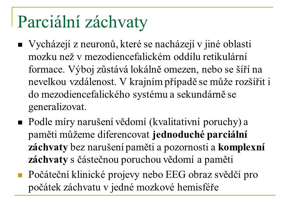 Parciální záchvaty Vycházejí z neuronů, které se nacházejí v jiné oblasti mozku než v mezodiencefalickém oddílu retikulární formace.