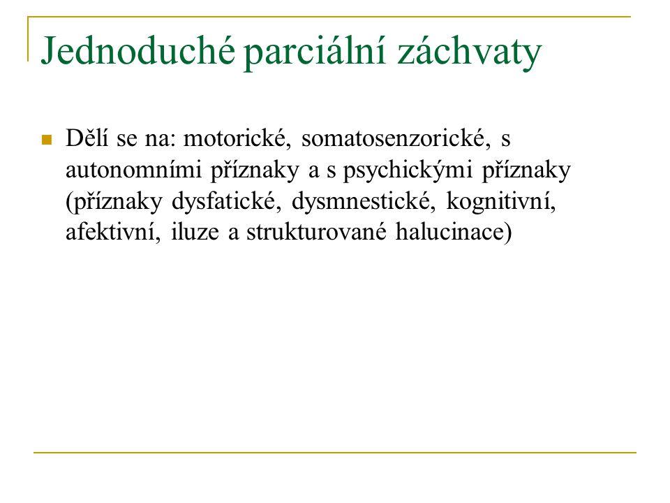 Jednoduché parciální záchvaty Dělí se na: motorické, somatosenzorické, s autonomními příznaky a s psychickými příznaky (příznaky dysfatické, dysmnestické, kognitivní, afektivní, iluze a strukturované halucinace)