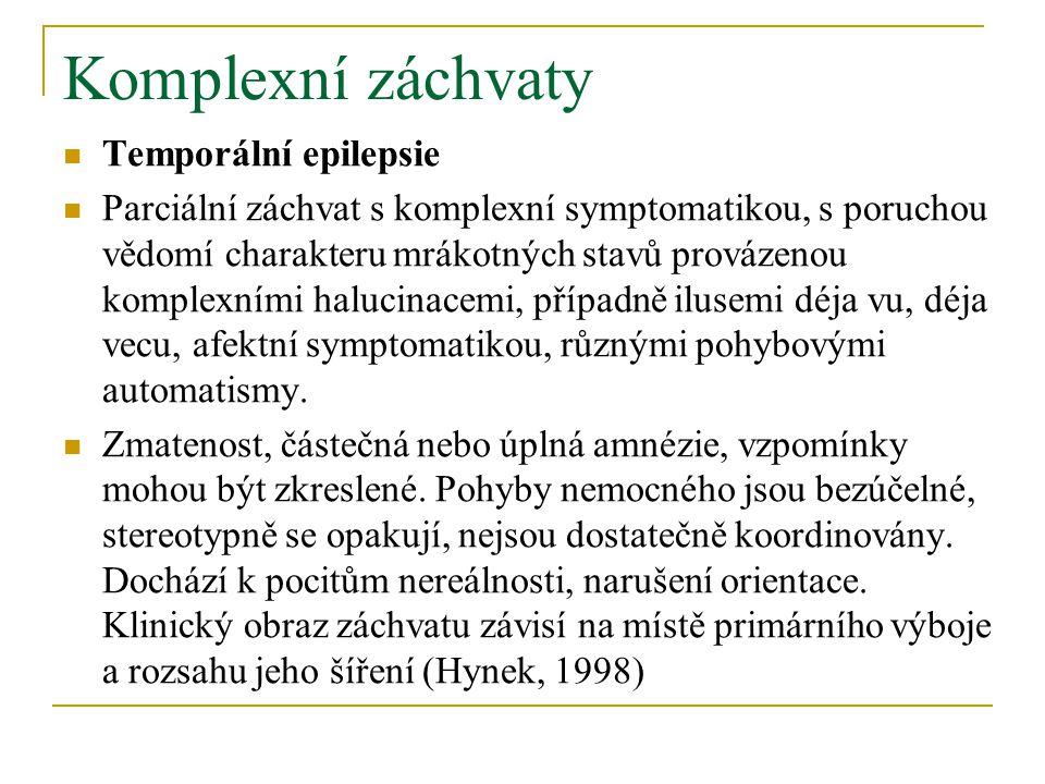 Komplexní záchvaty Temporální epilepsie Parciální záchvat s komplexní symptomatikou, s poruchou vědomí charakteru mrákotných stavů provázenou komplexními halucinacemi, případně ilusemi déja vu, déja vecu, afektní symptomatikou, různými pohybovými automatismy.