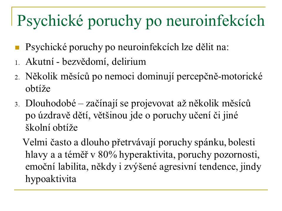 Psychické poruchy po neuroinfekcích Psychické poruchy po neuroinfekcích lze dělit na: 1.