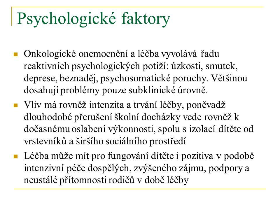 Psychologické faktory Onkologické onemocnění a léčba vyvolává řadu reaktivních psychologických potíží: úzkosti, smutek, deprese, beznaděj, psychosomatické poruchy.