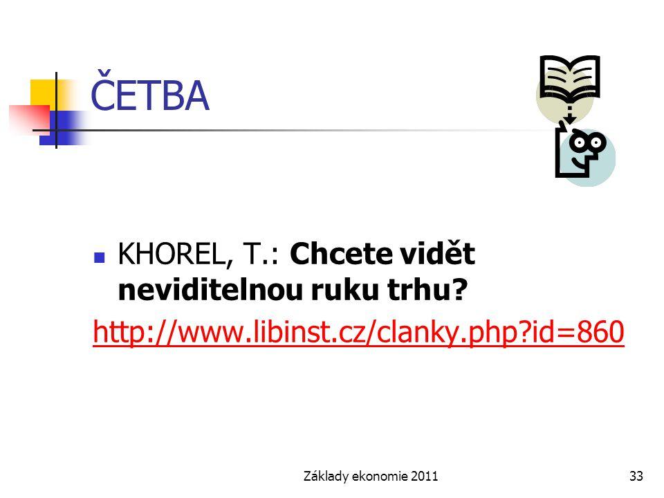 Základy ekonomie 201133 ČETBA KHOREL, T.: Chcete vidět neviditelnou ruku trhu? http://www.libinst.cz/clanky.php?id=860