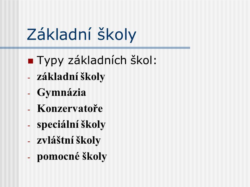 Základní školy Typy základních škol: - základní školy - Gymnázia - Konzervatoře - speciální školy - zvláštní školy - pomocné školy