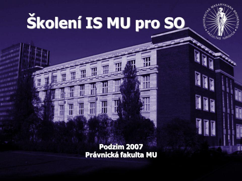 Školení IS MU pro SO Podzim 2007 Právnická fakulta MU