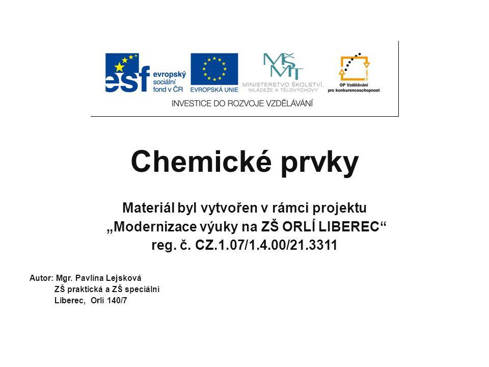 """Chemické prvky Materiál byl vytvořen v rámci projektu """"Modernizace výuky na ZŠ ORLÍ LIBEREC reg."""