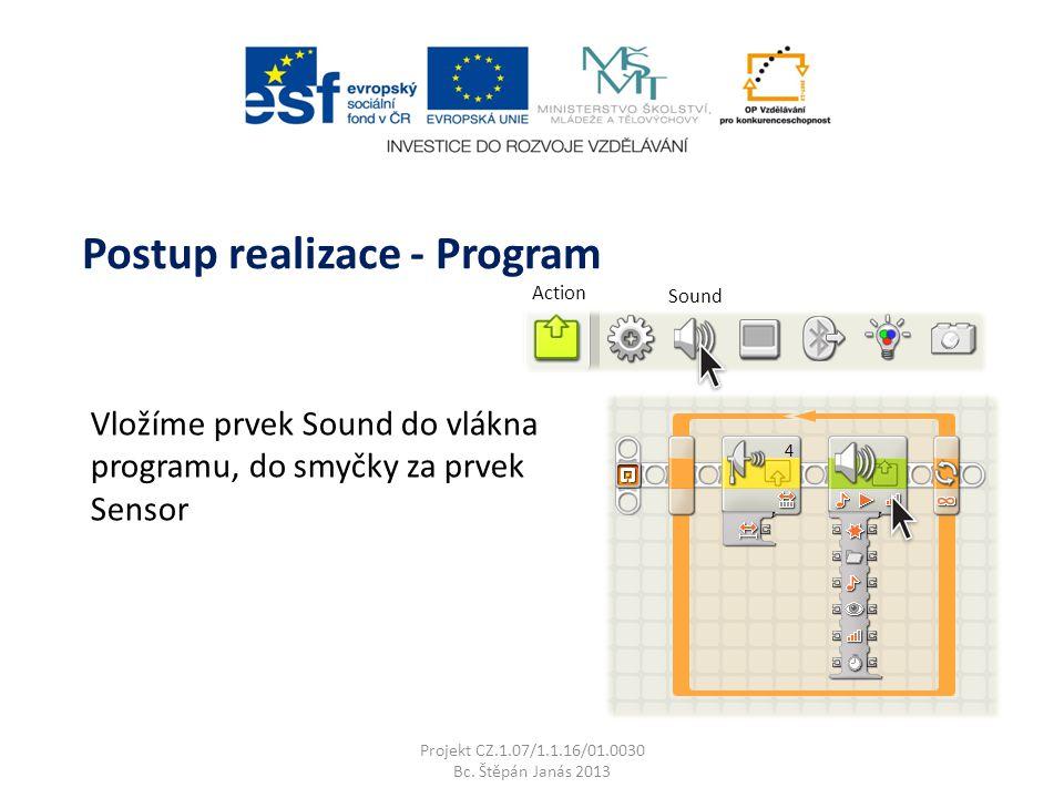 Action Sound Vložíme prvek Sound do vlákna programu, do smyčky za prvek Sensor Projekt CZ.1.07/1.1.16/01.0030 Bc.