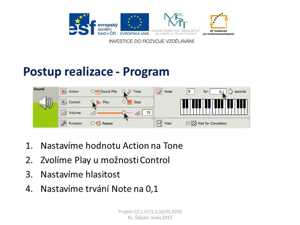 1.Nastavíme hodnotu Action na Tone 2.Zvolíme Play u možnosti Control 3.Nastavíme hlasitost 4.Nastavíme trvání Note na 0,1 Projekt CZ.1.07/1.1.16/01.0030 Bc.