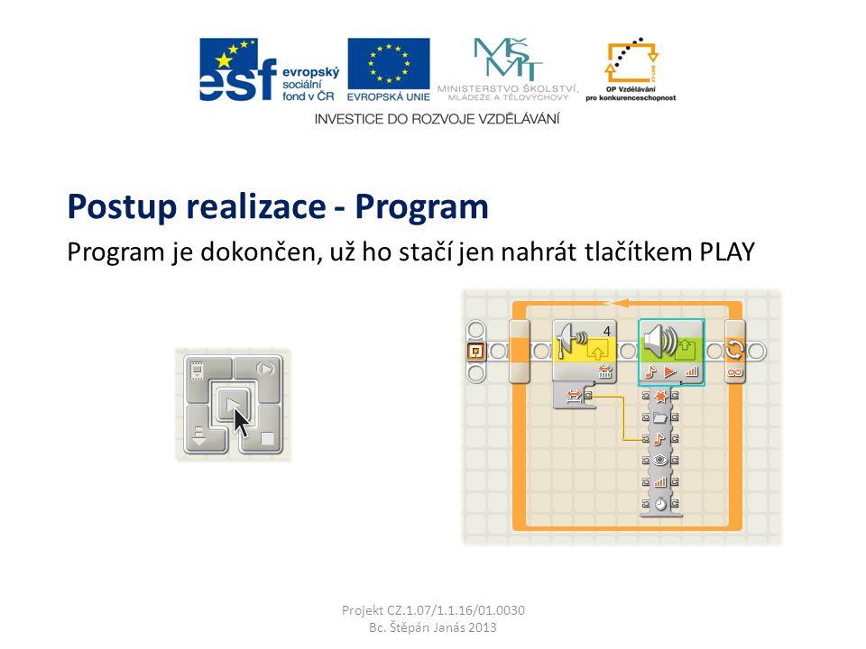 Program je dokončen, už ho stačí jen nahrát tlačítkem PLAY Projekt CZ.1.07/1.1.16/01.0030 Bc.