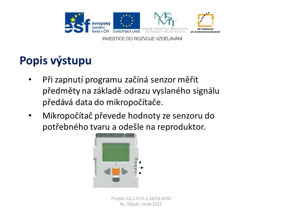Při zapnutí programu začíná senzor měřit předměty na základě odrazu vyslaného signálu předává data do mikropočítače.