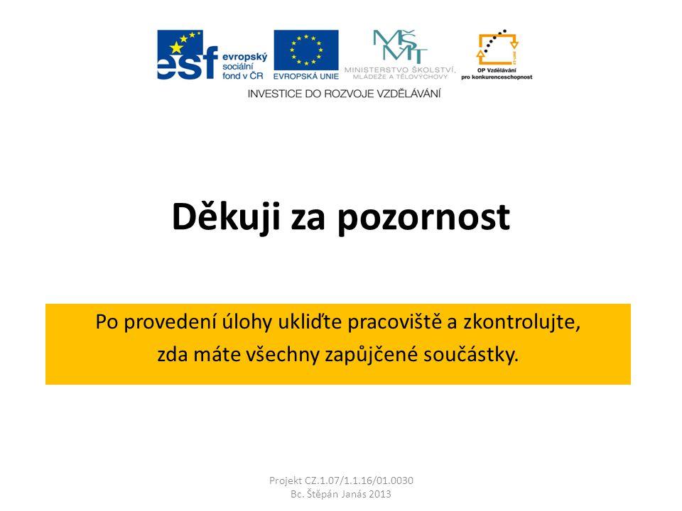 Děkuji za pozornost Projekt CZ.1.07/1.1.16/01.0030 Bc.