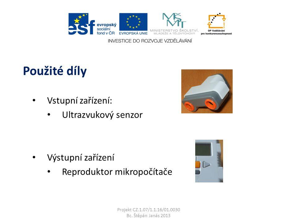 Vstupní zařízení: Ultrazvukový senzor Výstupní zařízení Reproduktor mikropočítače Projekt CZ.1.07/1.1.16/01.0030 Bc.