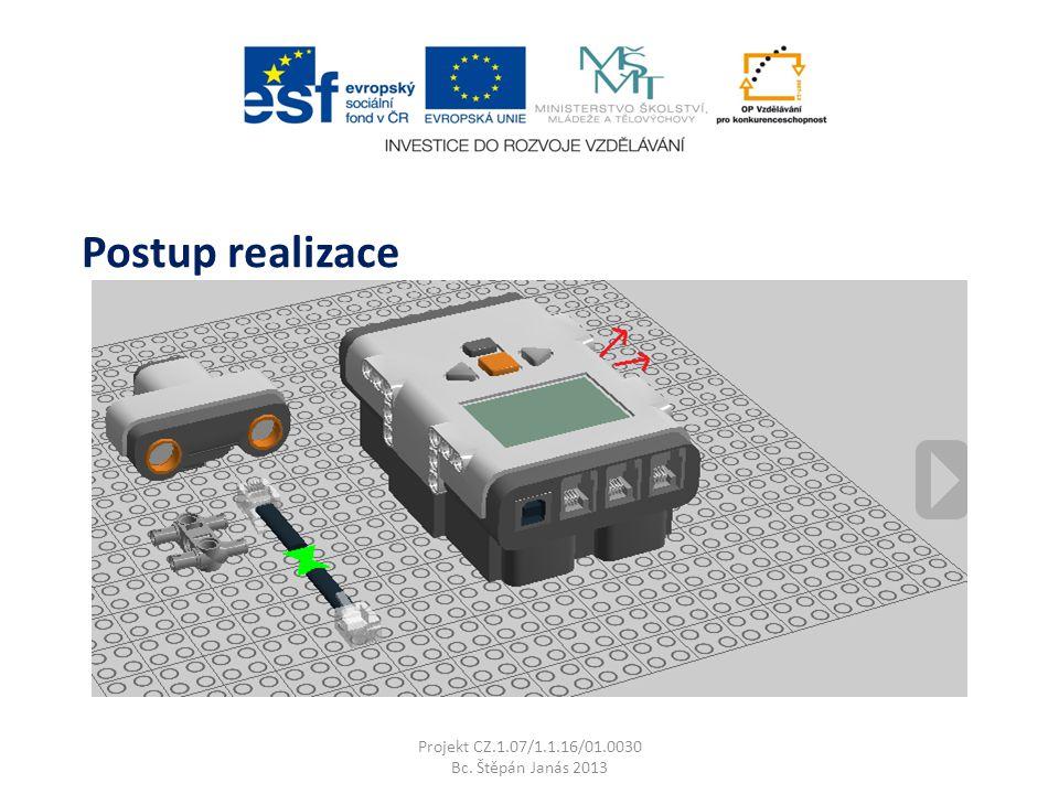 Projekt CZ.1.07/1.1.16/01.0030 Bc. Štěpán Janás 2013 Postup realizace