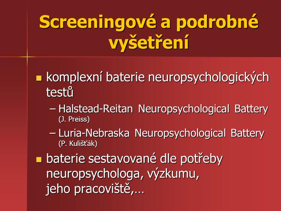 komplexní baterie neuropsychologických testů komplexní baterie neuropsychologických testů –Halstead-Reitan Neuropsychological Battery (J. Preiss) –Lur