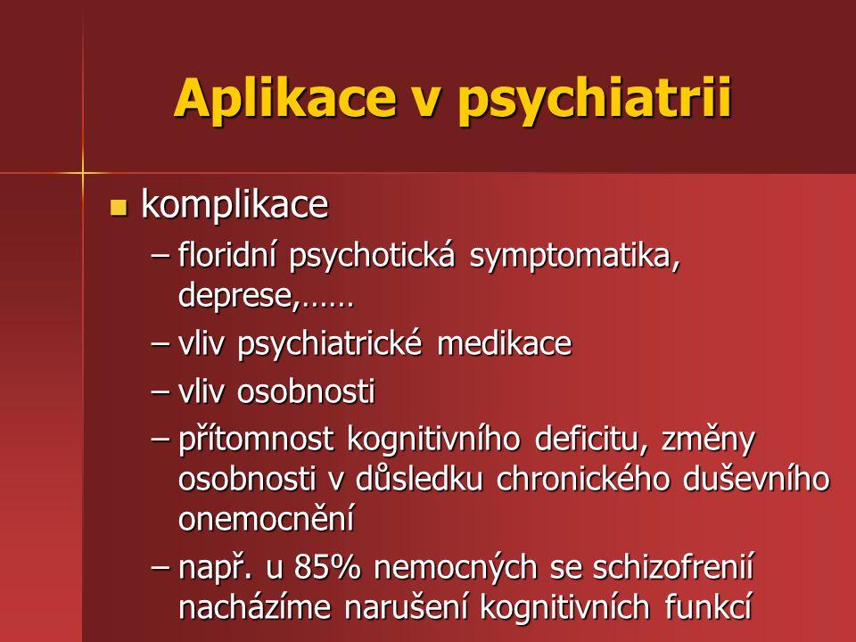 Aplikace v psychiatrii komplikace komplikace –floridní psychotická symptomatika, deprese,…… –vliv psychiatrické medikace –vliv osobnosti –přítomnost k