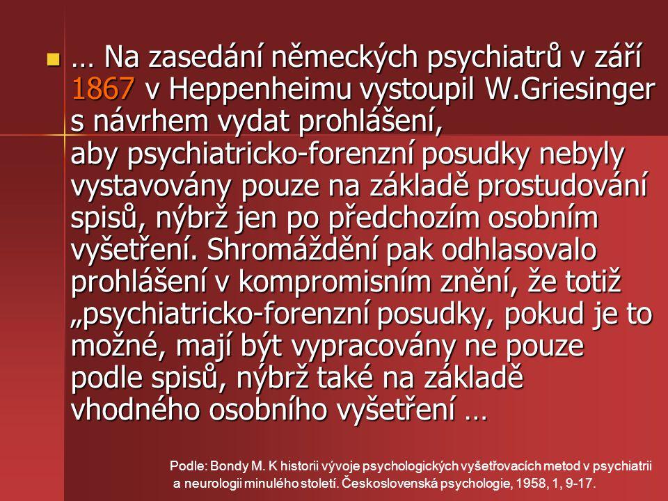 … Na zasedání německých psychiatrů v září 1867 v Heppenheimu vystoupil W.Griesinger s návrhem vydat prohlášení, aby psychiatricko-forenzní posudky neb