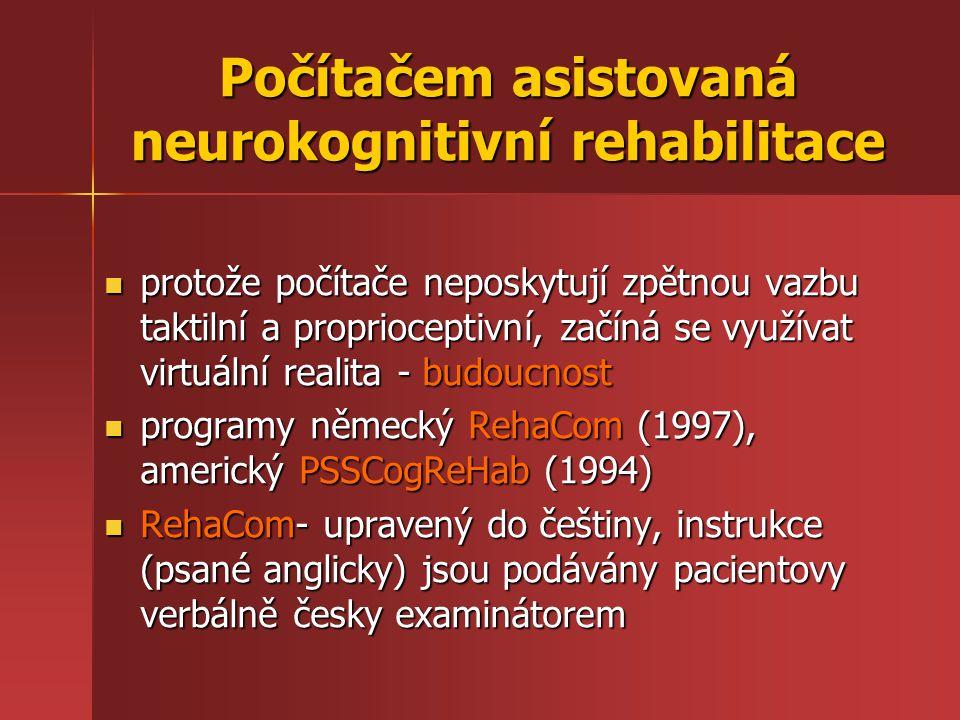 Počítačem asistovaná neurokognitivní rehabilitace protože počítače neposkytují zpětnou vazbu taktilní a proprioceptivní, začíná se využívat virtuální