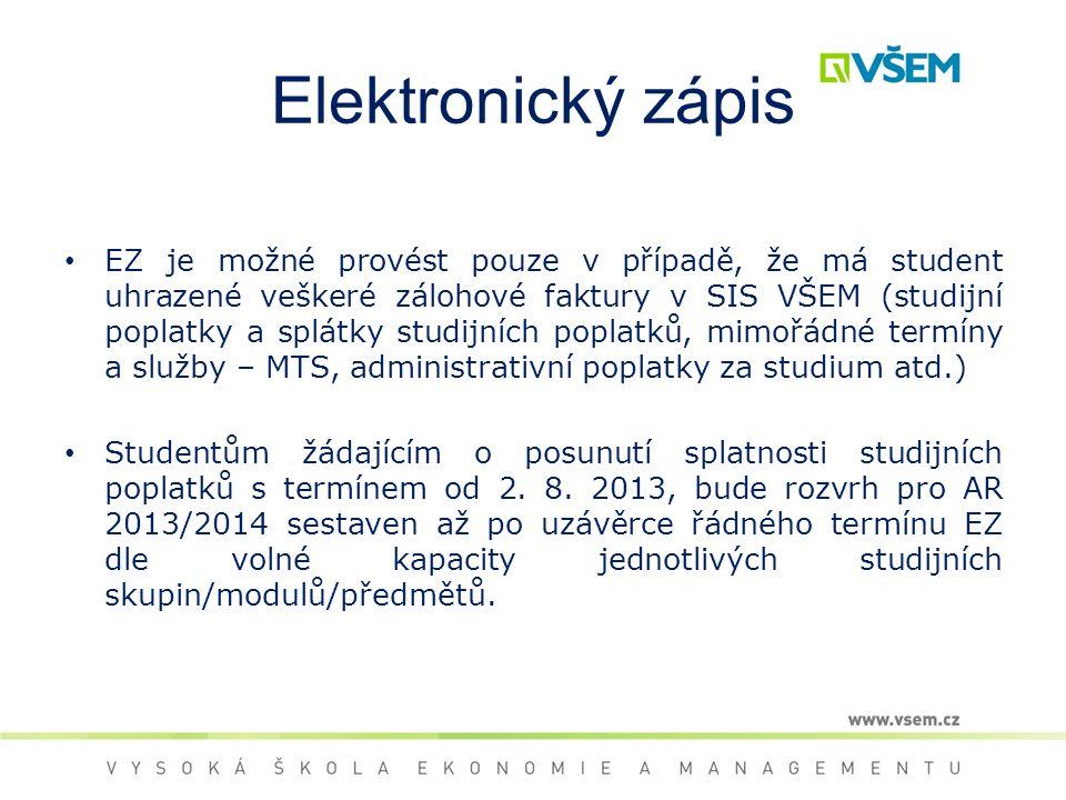 Elektronický zápis EZ je možné provést pouze v případě, že má student uhrazené veškeré zálohové faktury v SIS VŠEM (studijní poplatky a splátky studijních poplatků, mimořádné termíny a služby – MTS, administrativní poplatky za studium atd.) Studentům žádajícím o posunutí splatnosti studijních poplatků s termínem od 2.
