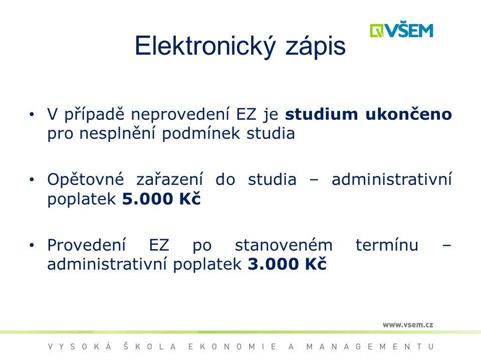 Elektronický zápis V případě neprovedení EZ je studium ukončeno pro nesplnění podmínek studia Opětovné zařazení do studia – administrativní poplatek 5.000 Kč Provedení EZ po stanoveném termínu – administrativní poplatek 3.000 Kč
