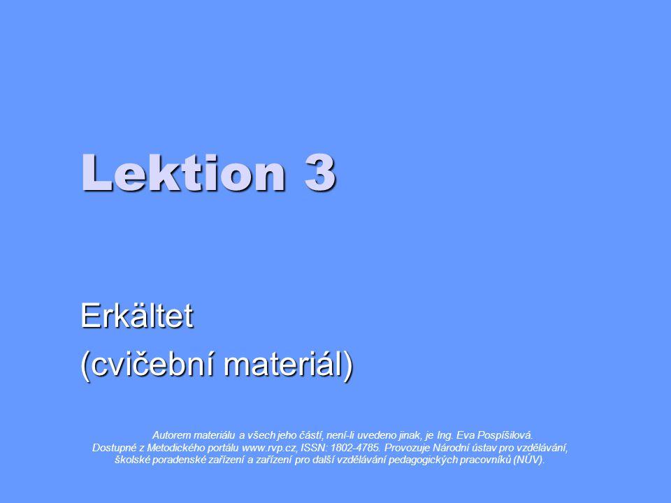 Lektion 3 Erkältet (cvičební materiál) Autorem materiálu a všech jeho částí, není-li uvedeno jinak, je Ing.