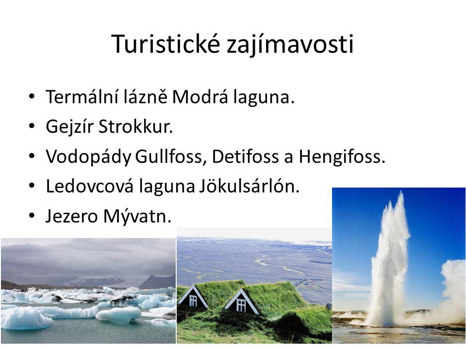 Turistické zajímavosti Termální lázně Modrá laguna. Gejzír Strokkur. Vodopády Gullfoss, Detifoss a Hengifoss. Ledovcová laguna Jökulsárlón. Jezero Mýv