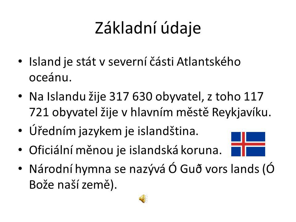 Základní údaje Island je stát v severní části Atlantského oceánu. Na Islandu žije 317 630 obyvatel, z toho 117 721 obyvatel žije v hlavním městě Reykj