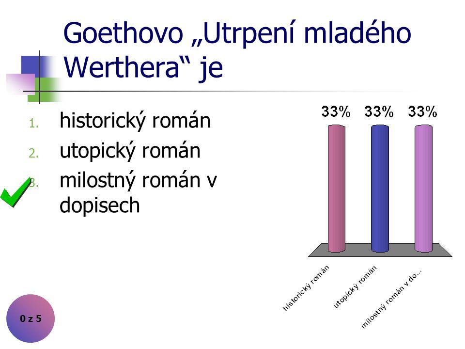 """Goethovo """"Utrpení mladého Werthera je 0 z 5 1.historický román 2."""