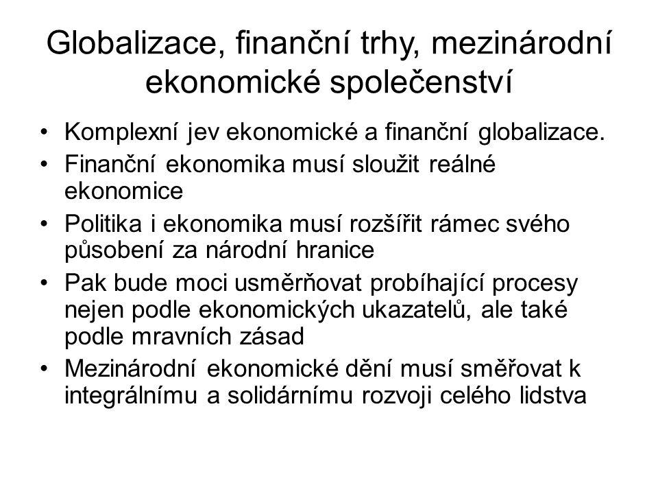 Globalizace, finanční trhy, mezinárodní ekonomické společenství Komplexní jev ekonomické a finanční globalizace.