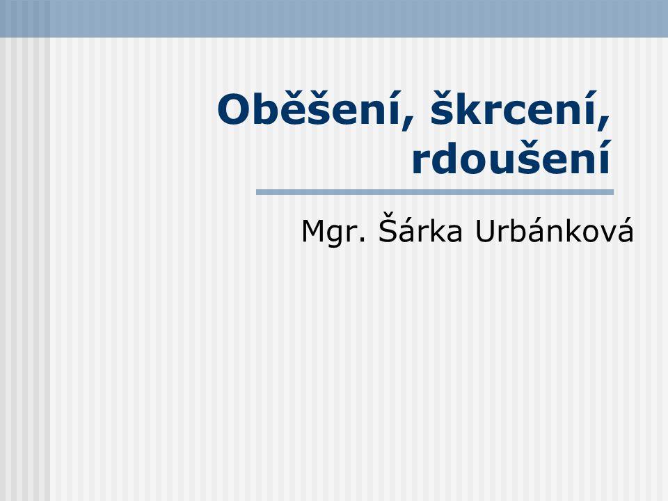 Oběšení, škrcení, rdoušení Mgr. Šárka Urbánková
