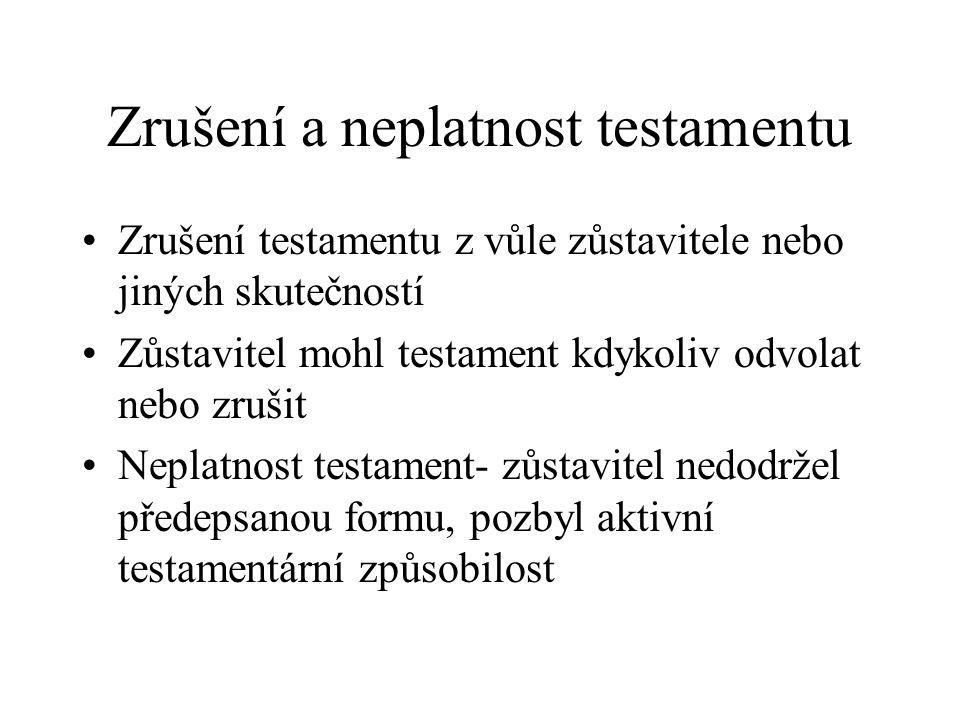 Zrušení a neplatnost testamentu Zrušení testamentu z vůle zůstavitele nebo jiných skutečností Zůstavitel mohl testament kdykoliv odvolat nebo zrušit N