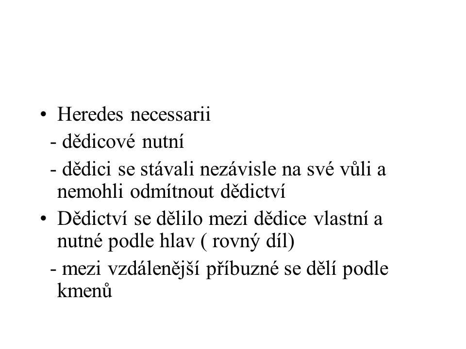 Heredes necessarii - dědicové nutní - dědici se stávali nezávisle na své vůli a nemohli odmítnout dědictví Dědictví se dělilo mezi dědice vlastní a nu