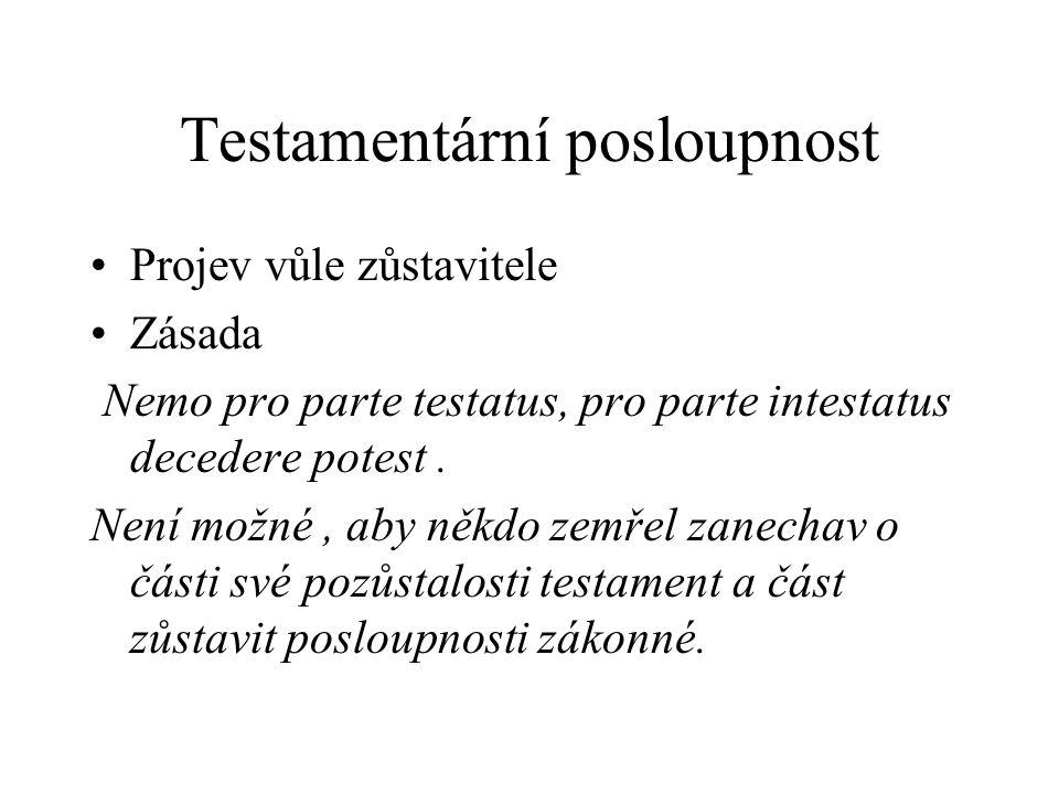 Testamentární posloupnost Projev vůle zůstavitele Zásada Nemo pro parte testatus, pro parte intestatus decedere potest. Není možné, aby někdo zemřel z