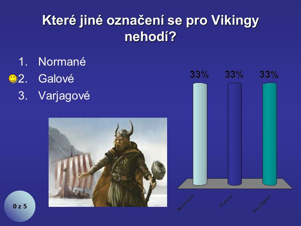Které jiné označení se pro Vikingy nehodí? 0 z 5 1.Normané 2.Galové 3.Varjagové